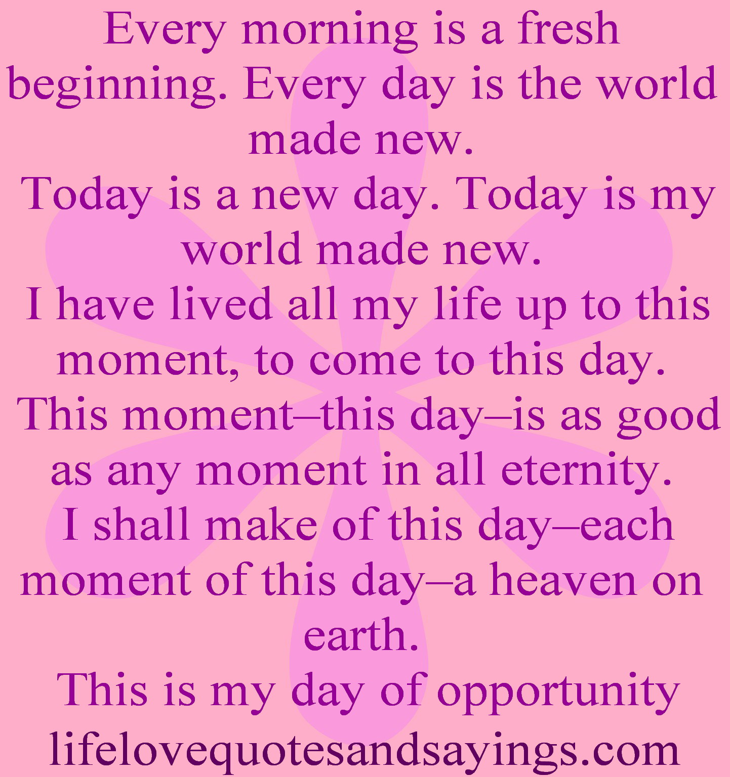 Every Morning Is A Fresh Beginning. Every Day Is The World Made New