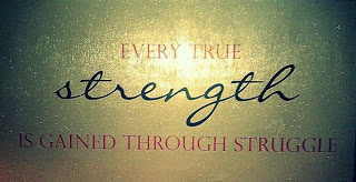 Every True Strength Is Gained Through Struggle ~ Apology Quote