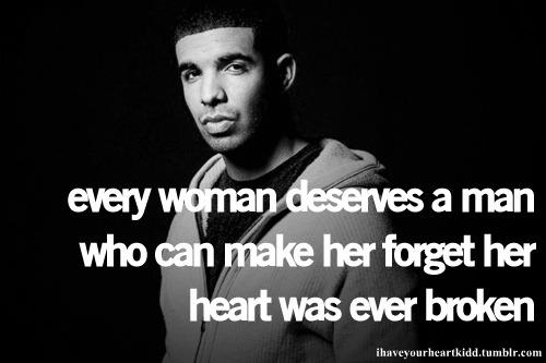 Every Woman Deserves a Man Who Can Make Her Forget Her Heart Was Ever Broken
