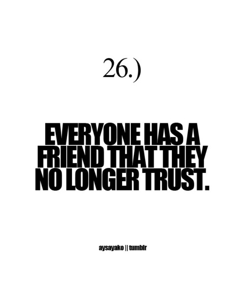 Everyone Has A Friend That They No Longer Trust