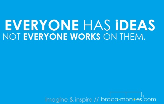 Everyone Has Ideas Not Everyone Works On Them