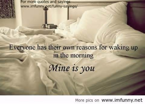 everyone has their own reason for waking up in the morning