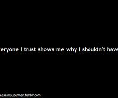 Everyone I Trust Shows Me Why I Shouldn't Have