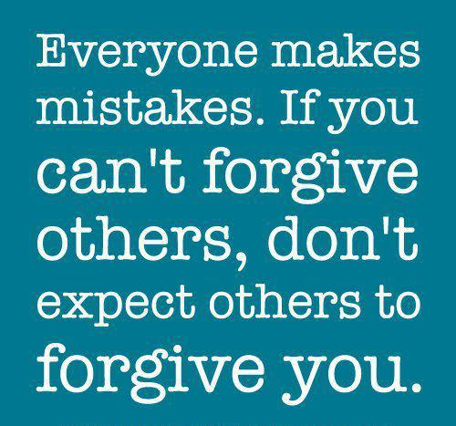Everyone Makes Mistakes. If You Can't Forgive Others, Don't Expect Others To Forgive You