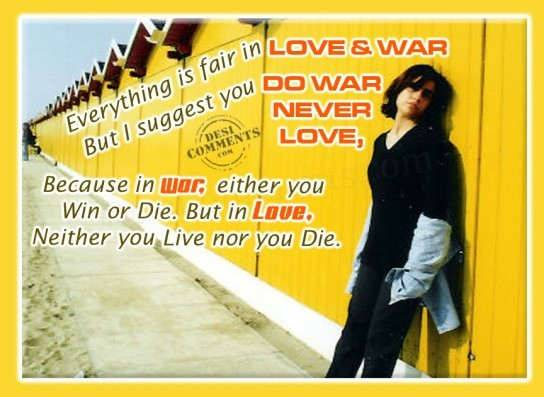 Everything Is Fair In Love & War But I Suggest You Do War Never Love