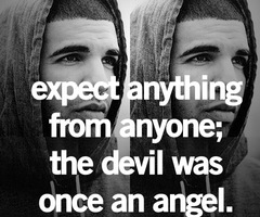 Expect Anything From Anyone, The Devil Was Once an Angel ~ Apology Quote