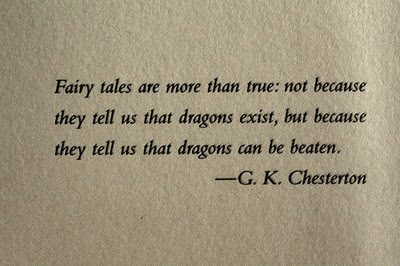 Fairy Tales Are More Than True Not Because They Tell Us That Dragons Exist, But Because They Tell Us That Dragons Can Be Beaten ~ Apology Quote