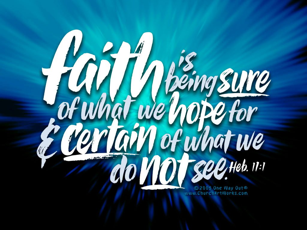 Faith Is Being Sure Of What We Hope For & Certain Of What We Do Not See