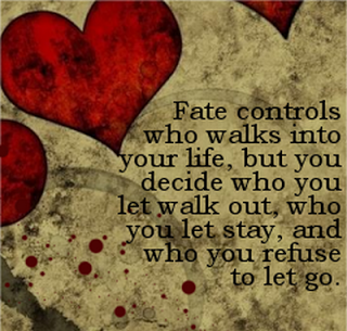 Fate Controls Who Walks Into Your Life, But You Decide Who You Let Walk Out, Who You Let Stay, And Who You Refuse To Let Go