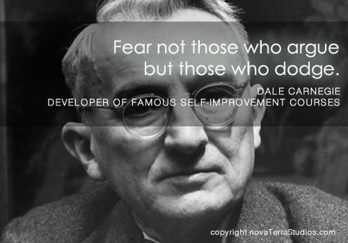 Fear Not Those Who Argue But Those Who Dodge