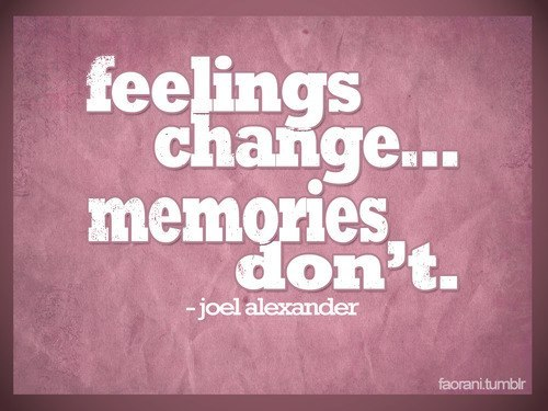 """Feelings Change - Memories Don't"""