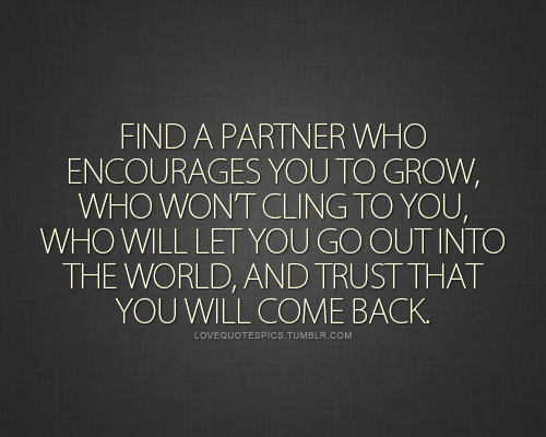 Find A Partner Who Encourages You To Grow, Who Won't Cling To You, Who Will Let You Go Out Into The World, And Trust That You Will Come Back