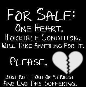For Sale One Heart. It Orrible Condition. Will Take Anything For It. Please. Just Cut It Out Of My Chest And End This Suffering