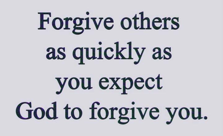 Forgive Others As Quickly As You Expect God Forgive You ~ Apology Quote