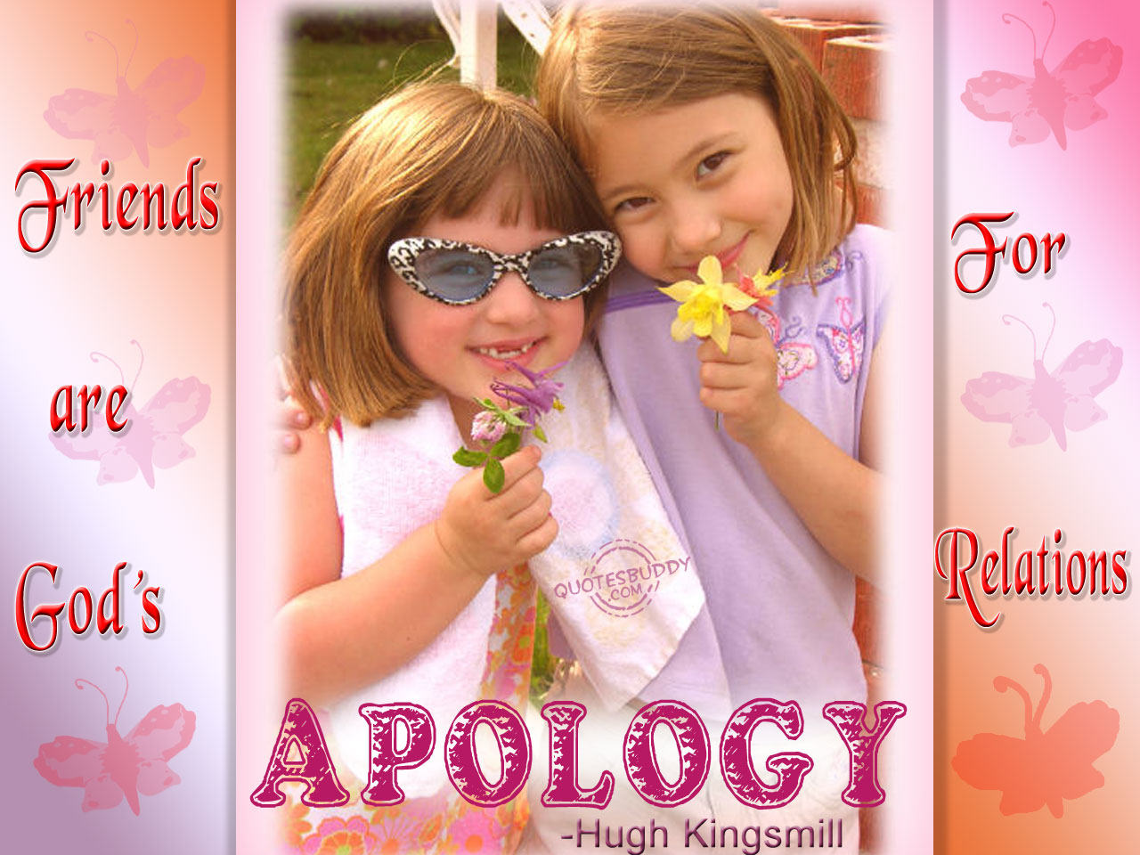 Friends Are God's Apology For Relations ~ Apology Quotes