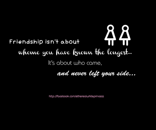 Friendship Isn't About Whome You Have Known The Longest It's About Who Come And Never Left Your Side