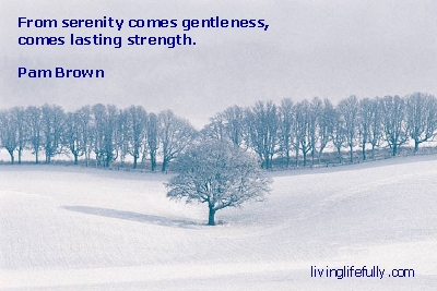 From Serenlty Comes Gentleness, Comes Lasting Strength