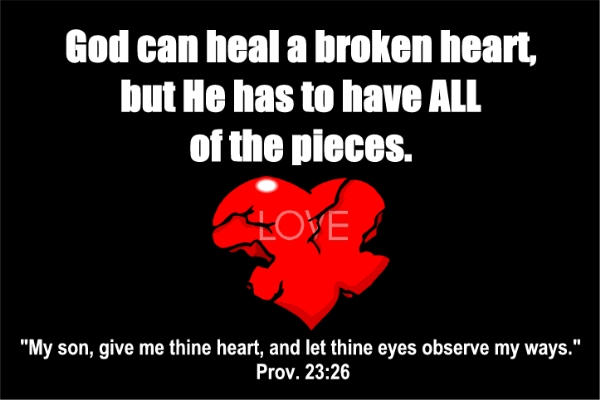 God Can Heal a Broken Heart, But He Has To Have All Of The Pieces