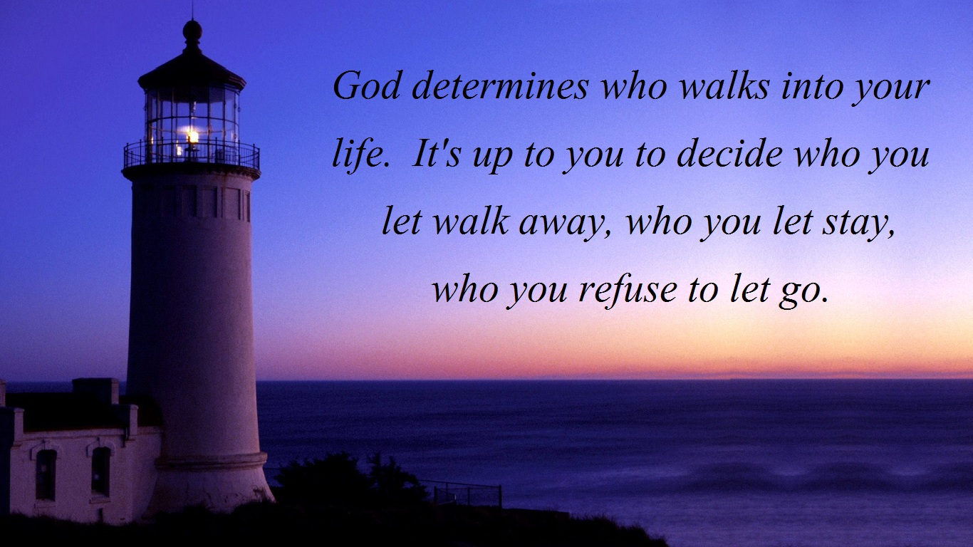 God Determines Who Walks Into Your Life, It's Up To Decide Who You Let Walk Away, Who You Let Stay, Who You Refuse To Let Go