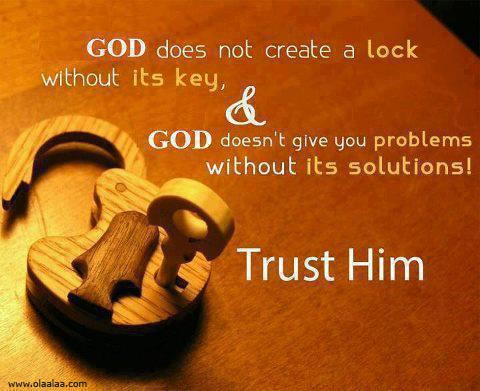 God Does Not Create A Lock Without Its Key. God Doesn't Give You Problems Without Its Solutions! Trust Him