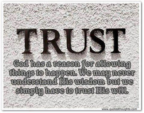 God Has A Reason For Allowing Things To Happen. We May Never Understand His Wisdom But We Simply Have To Trust His Will
