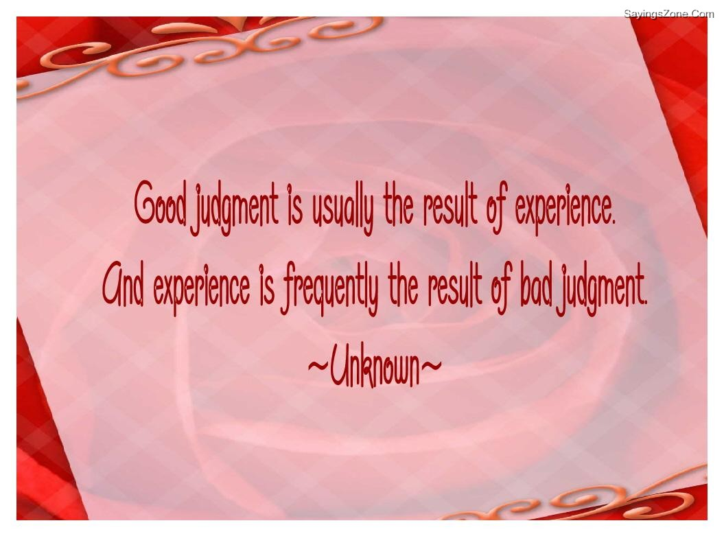 God Judgment Is Usually The Result Of Experience And Experience Is Frequently The Result Of Bad Judgment