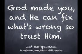 God Made You, And He Can Fix What's Wrong Trust Him