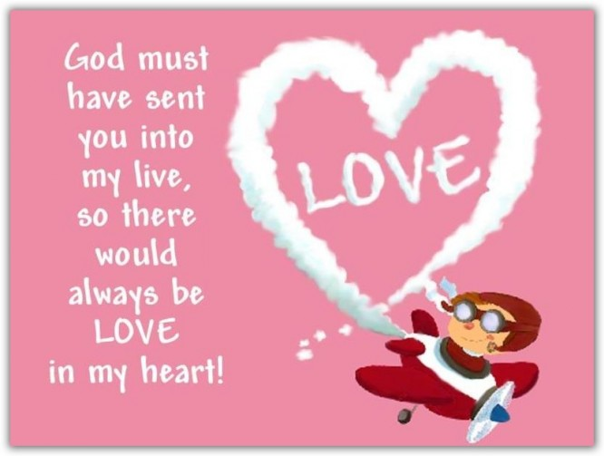 God Must Have Sent You Into My Live, So There Would Always Be Love In My Heart!