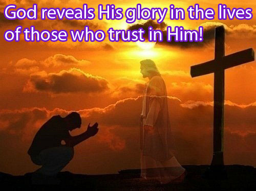 God Reveals His Glory In The Lives Of Those Who Trust In Him!