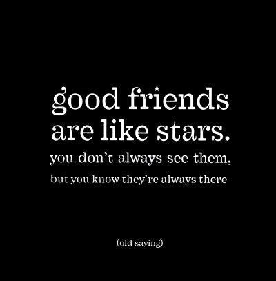 Good Friends Are Like Stars. You Don't Always See Them, But You Know They're Always There