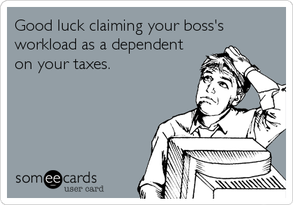 Good Luck Claiming Your Boss's Workload As A Dependent On Your Taxes