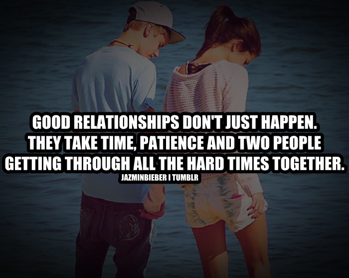 Good Relationships Don't Just Happen. They Take Time, Patience And Two People Getting Through All The Hard Times Together