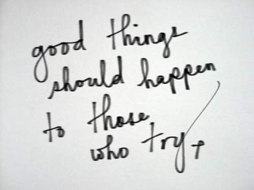 Good Things Should To Those Who Try