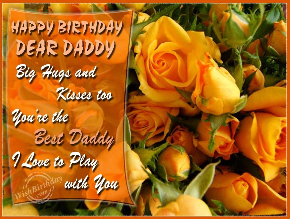 Happy Birthday Dear Daddy Big Hugs And Kisses Too You're The Best Daddy I Love To Play With You