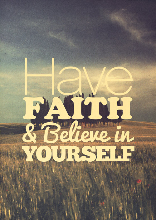 Have Faith & Believe In Yourself