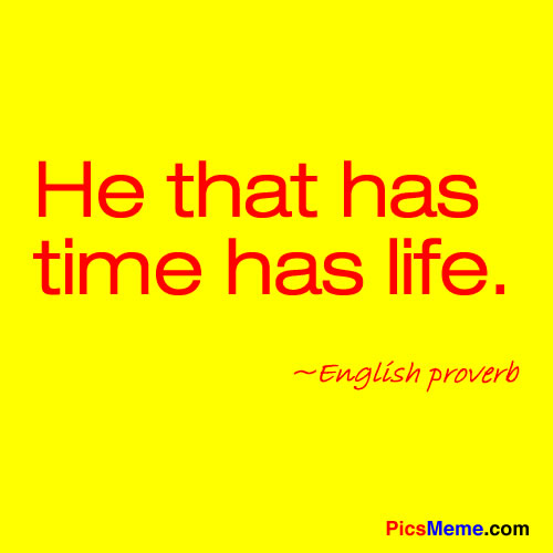He That Has Time Has Life