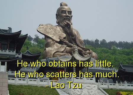 He Who Obtains Has Little. He Who Scatters Has Much