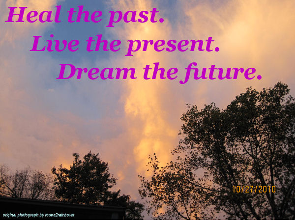 Heal The Past. Live The Present. Dream The Future ~ Apology Quote