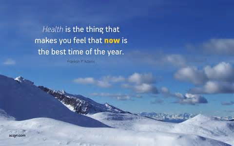 Health Is The Thing That Makes You Feel That Now Is The Best Time Of The Year