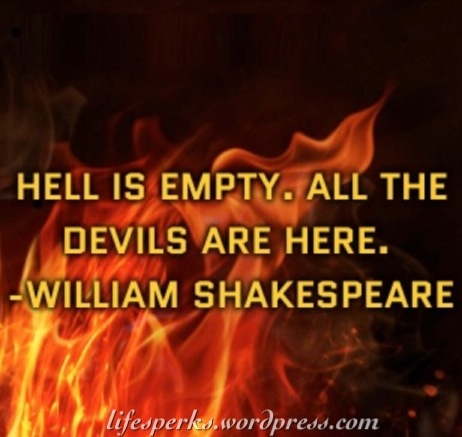 Hell Is Empty. All The Devils Are Here