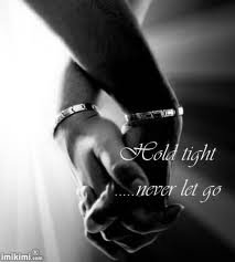 Hold Tight Never Let Go