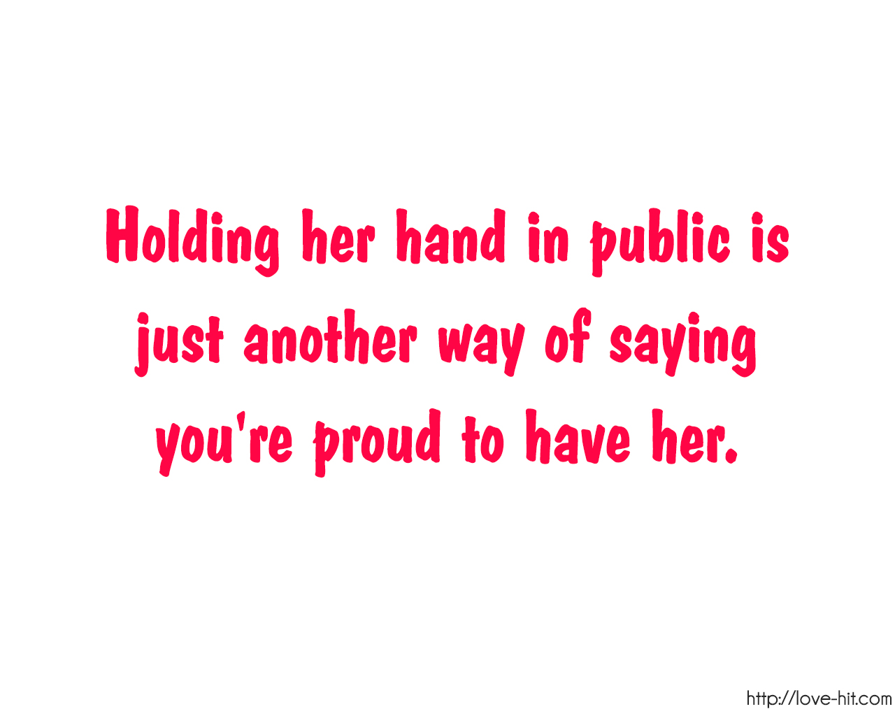 Holding Her Hand In Public Is Just Way Of Saying You're Proud To Have Her