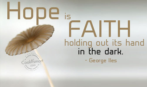 Hope Is Faith Holding Out Its Hand In The Dark ~ Hope Quote  Hope Quotes Pic...