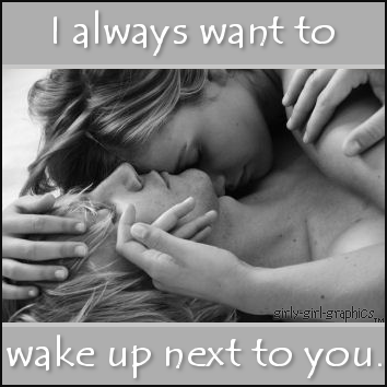 I Always Want To Wake Up Next To You