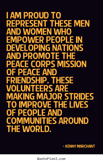 I Am Proud To Represent These Men And Women Who Empower People In Developing Nations And Promote The Peace Corps Mission Of Peace And Friendship