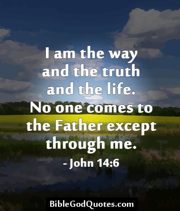 I Am The Way And The Truth And The Life. No One Comes To The Father Except Through Me