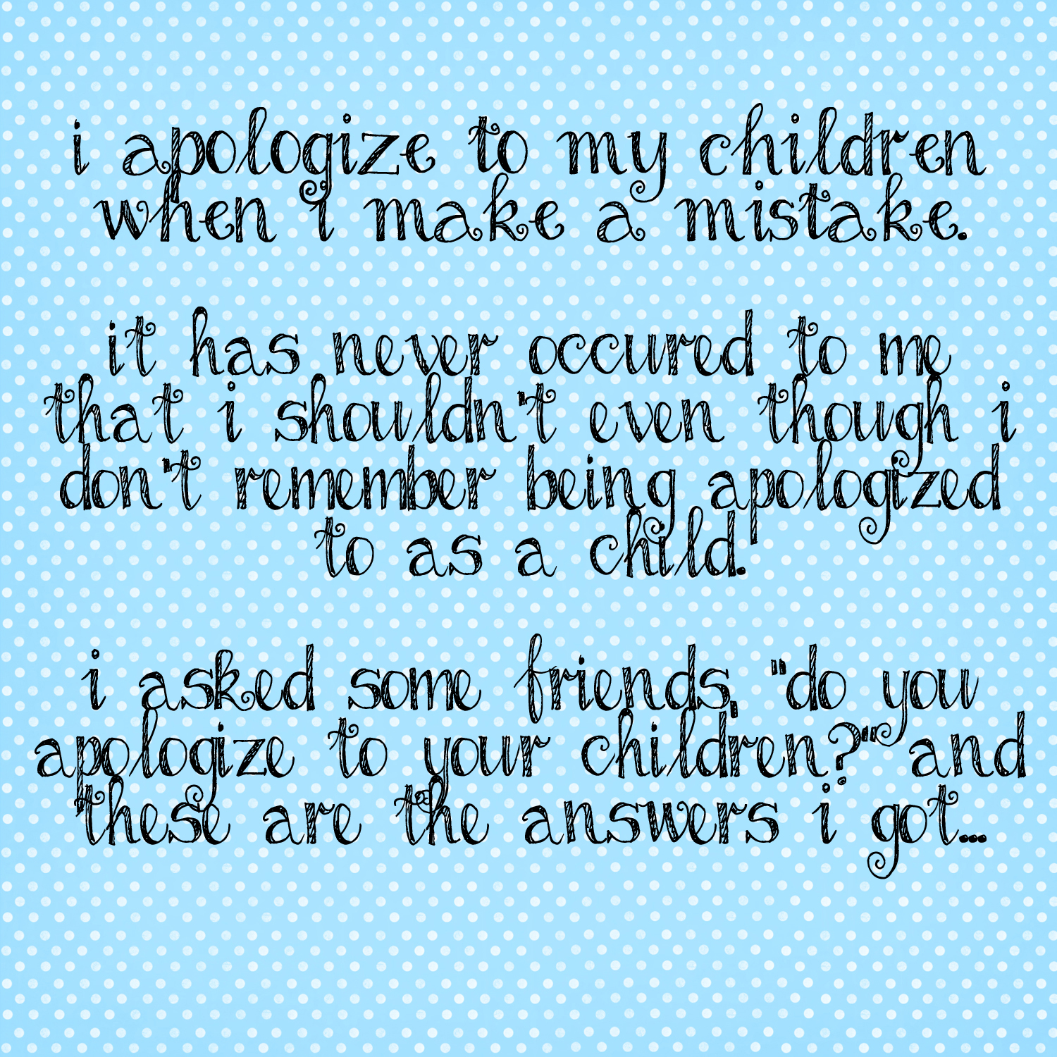 I Apologize To My Children When I Make a Mistake ~ Apology Quote