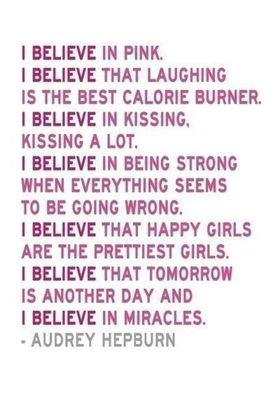 I Believe In Pink. I Believe That Laughing Is The Best Calorie Burner