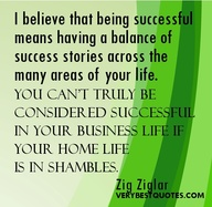 I Believe That Being Successful Means Having A Balance Of Success Stories Across The Many Areas Of Your Life