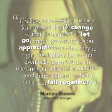 I Believe That Everything Happens For A Reason People Change So That You Can Learn Let Go